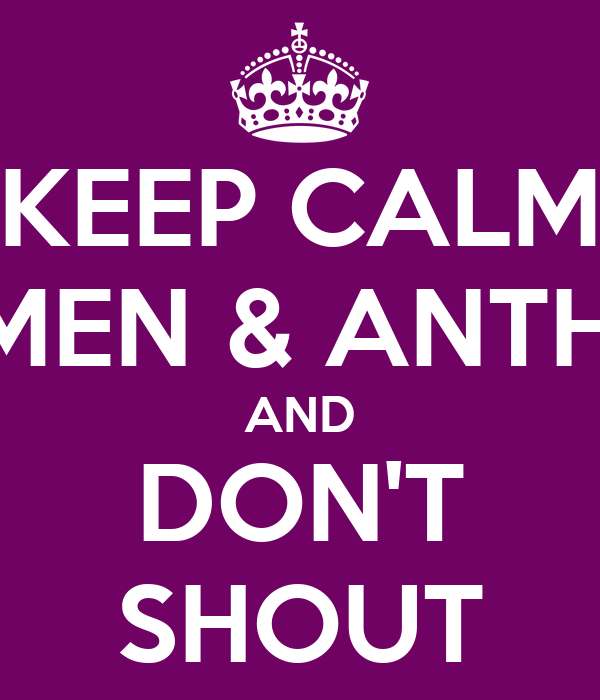 KEEP CALM CARMEN & ANTHONY AND DON'T SHOUT