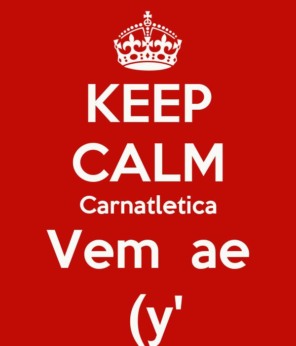 KEEP CALM Carnatletica Vem  ae  (y'