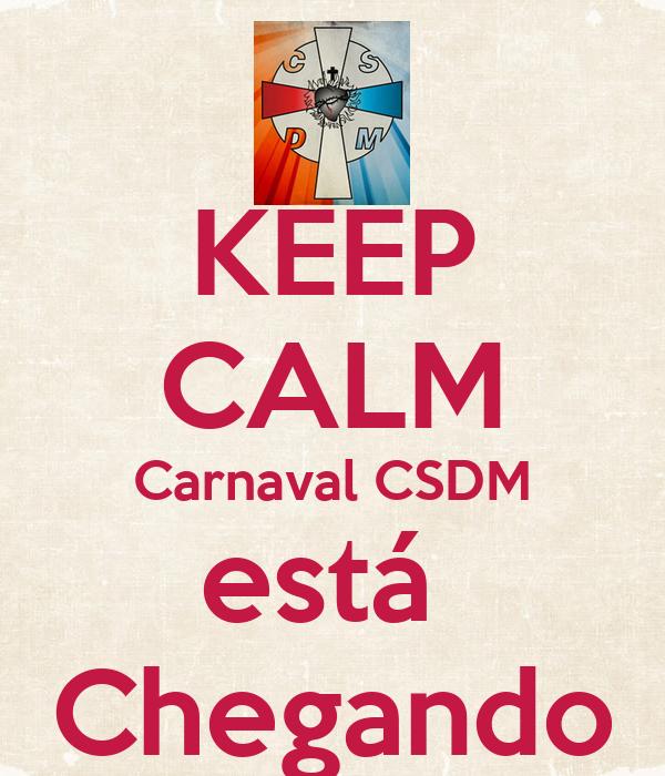 KEEP CALM Carnaval CSDM está  Chegando