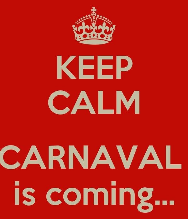 KEEP CALM  CARNAVAL  is coming...