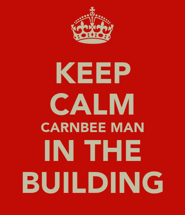 KEEP CALM CARNBEE MAN IN THE BUILDING
