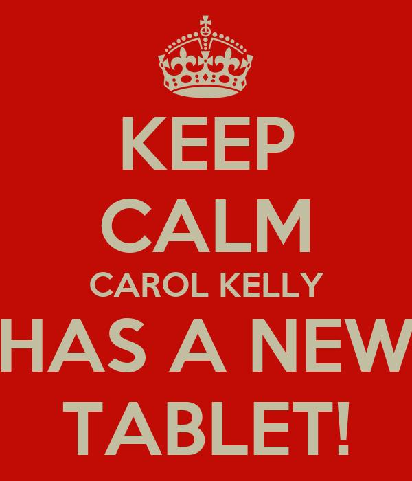 KEEP CALM CAROL KELLY HAS A NEW TABLET!