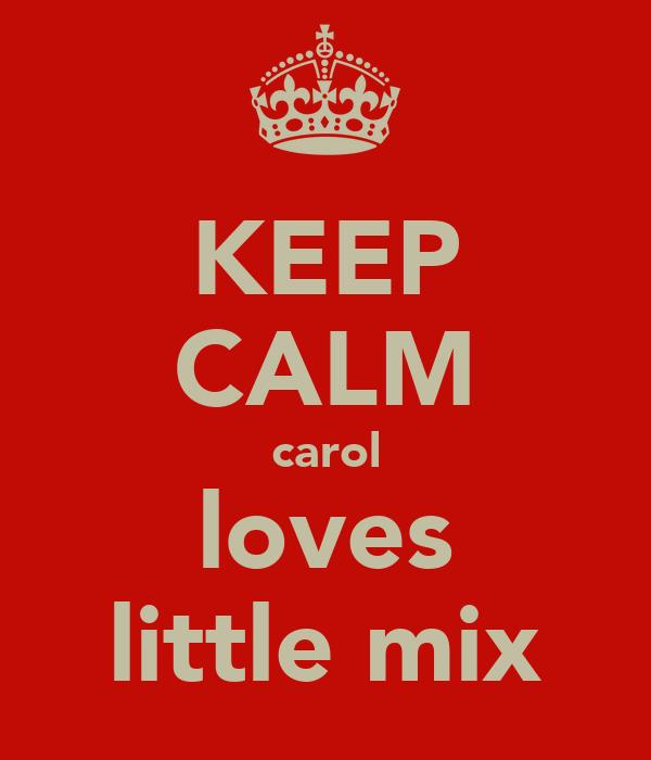 KEEP CALM carol loves little mix
