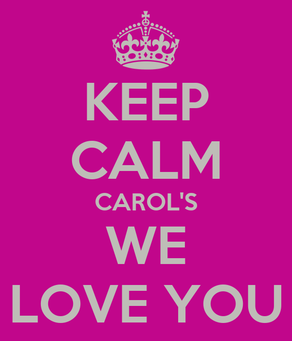KEEP CALM CAROL'S WE LOVE YOU