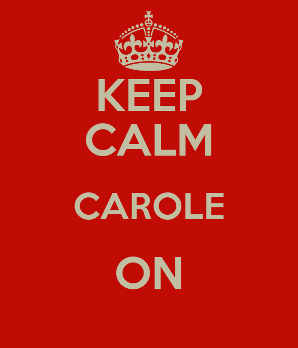 KEEP CALM CAROLE ON