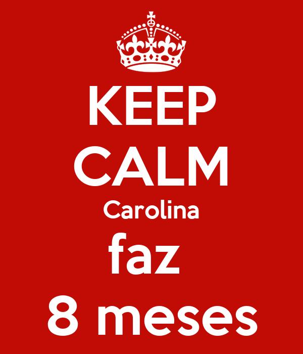 KEEP CALM Carolina faz  8 meses
