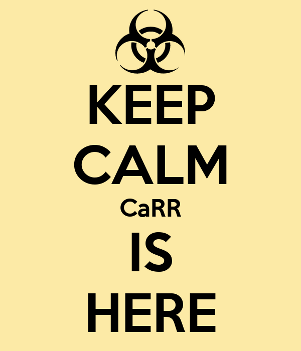 KEEP CALM CaRR IS HERE