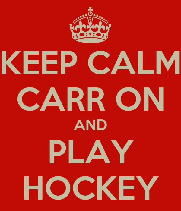 KEEP CALM CARR ON AND PLAY HOCKEY