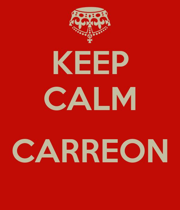 KEEP CALM  CARREON