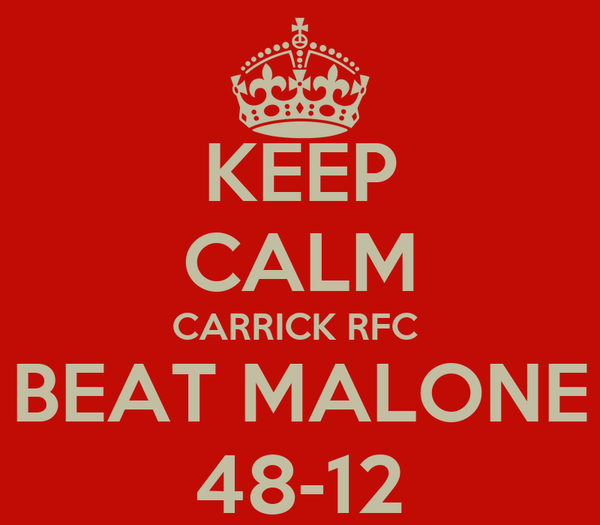 KEEP CALM CARRICK RFC  BEAT MALONE 48-12