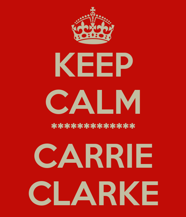 KEEP CALM ************* CARRIE CLARKE