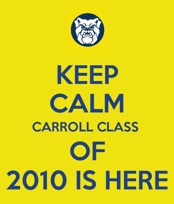 KEEP CALM CARROLL CLASS  OF 2010 IS HERE