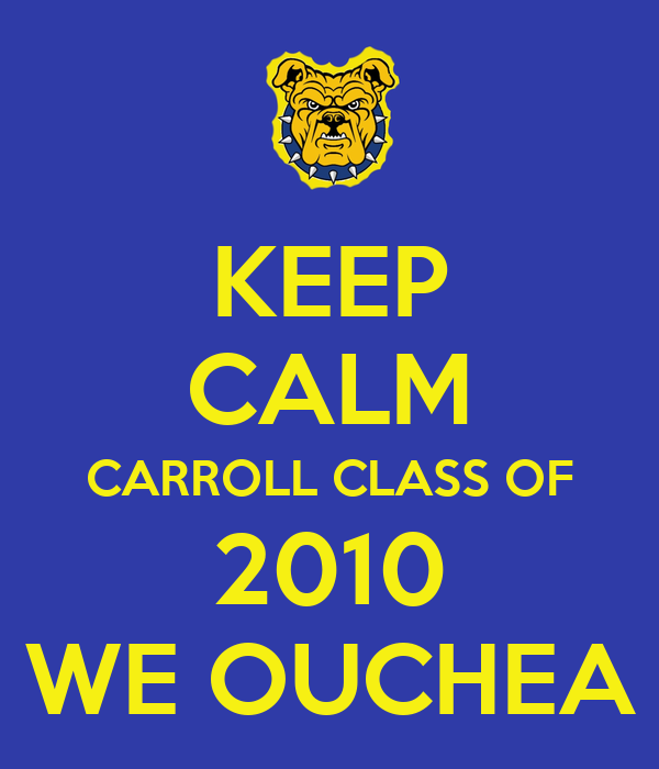 KEEP CALM CARROLL CLASS OF 2010 WE OUCHEA