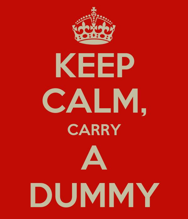 KEEP CALM, CARRY A DUMMY
