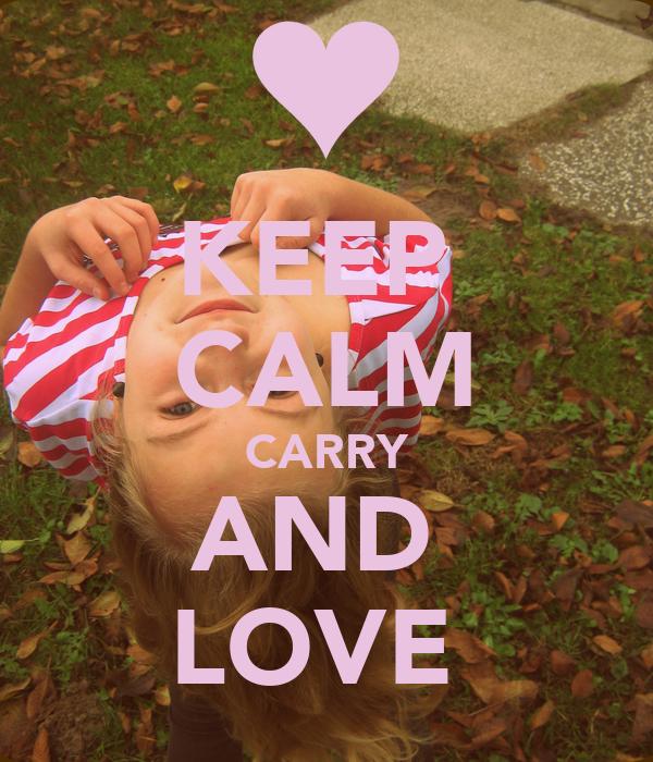 KEEP  CALM CARRY AND  LOVE