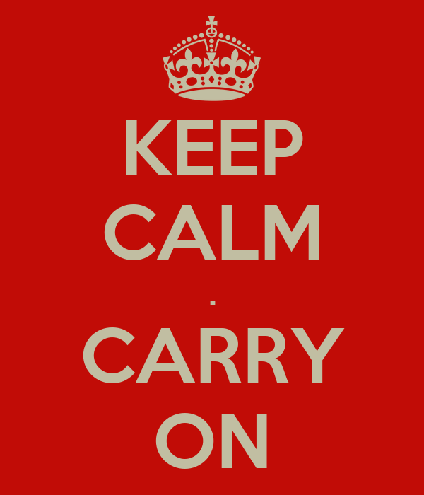 KEEP CALM . CARRY ON