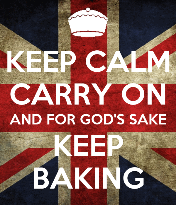 KEEP CALM CARRY ON AND FOR GOD'S SAKE KEEP BAKING