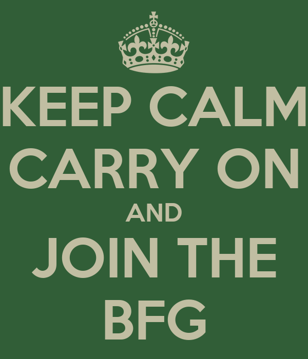 KEEP CALM CARRY ON AND JOIN THE BFG