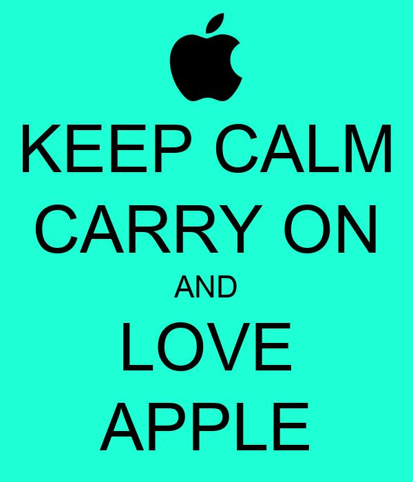 KEEP CALM CARRY ON AND LOVE APPLE