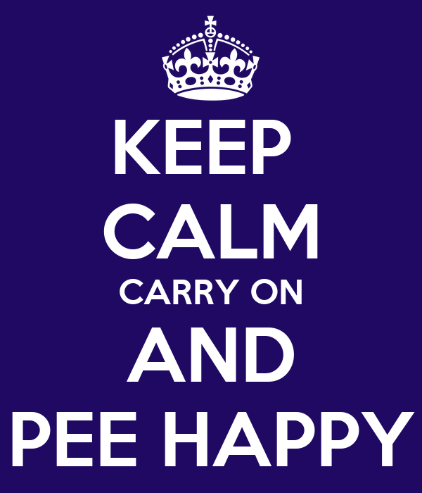 KEEP  CALM CARRY ON AND PEE HAPPY