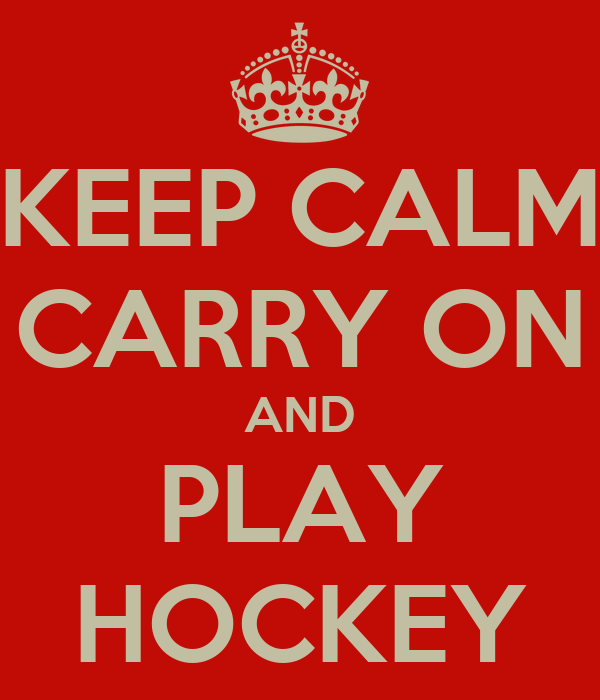 KEEP CALM CARRY ON AND PLAY HOCKEY