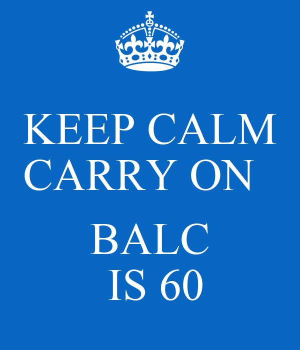 KEEP CALM          CARRY ON               BALC    IS 60