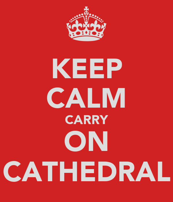 KEEP CALM CARRY ON CATHEDRAL