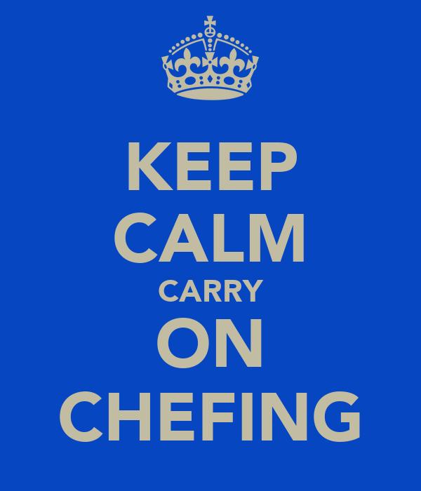 KEEP CALM CARRY ON CHEFING