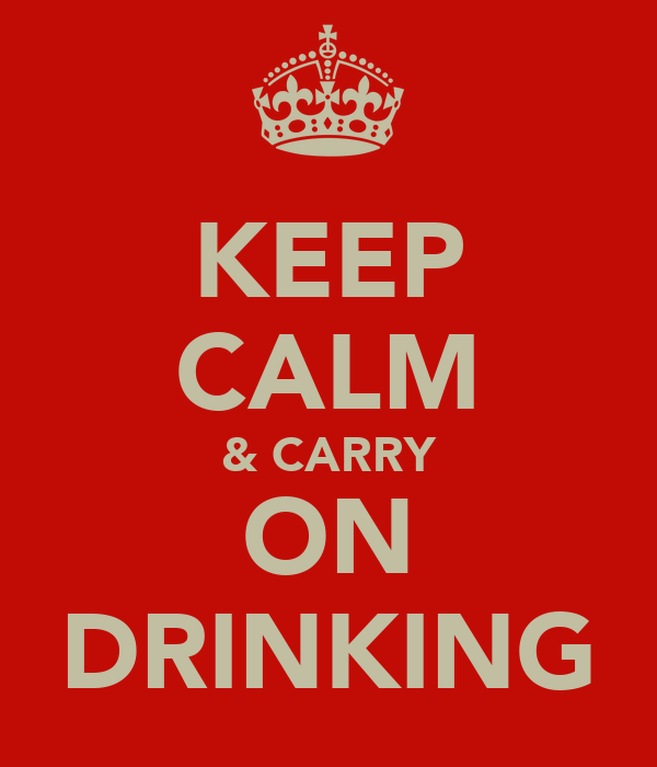 KEEP CALM & CARRY ON DRINKING