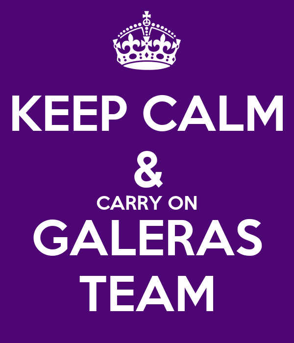 KEEP CALM & CARRY ON GALERAS TEAM