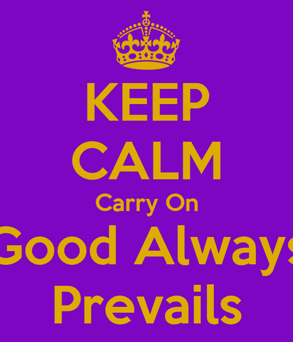 KEEP CALM Carry On Good Always Prevails