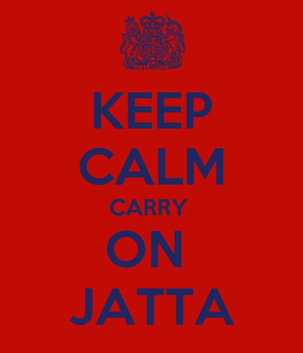 KEEP CALM CARRY  ON  JATTA
