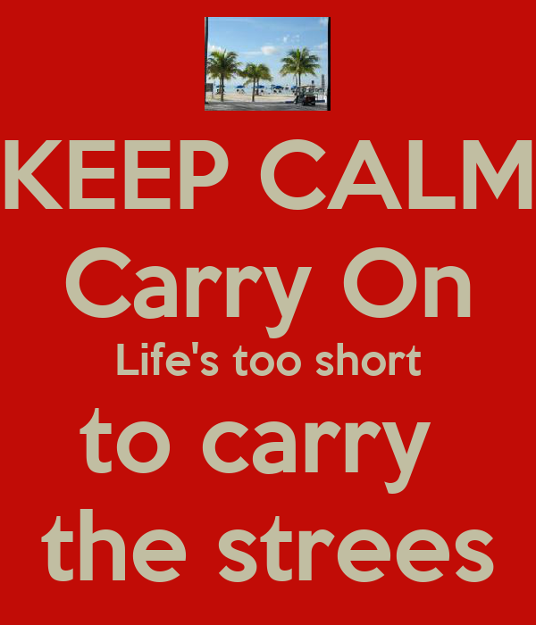 KEEP CALM Carry On Life's too short to carry  the strees