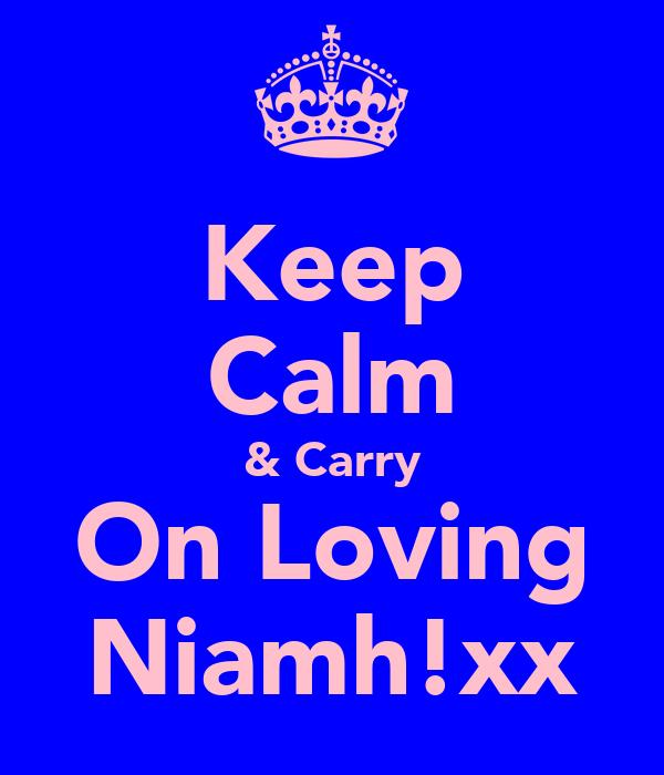 Keep Calm & Carry On Loving Niamh!xx
