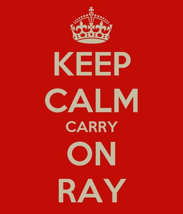 KEEP CALM CARRY ON RAY