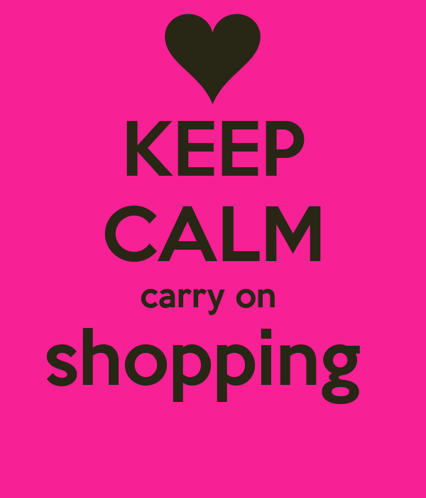 KEEP CALM carry on  shopping