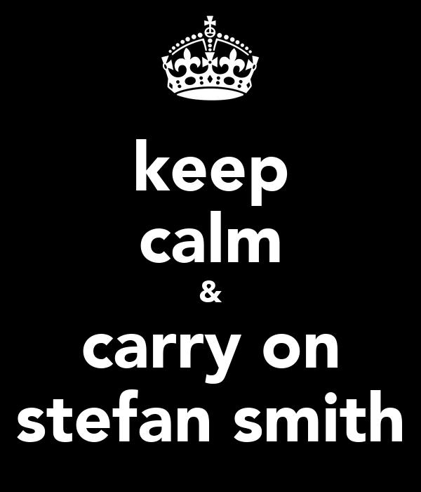 keep calm & carry on stefan smith