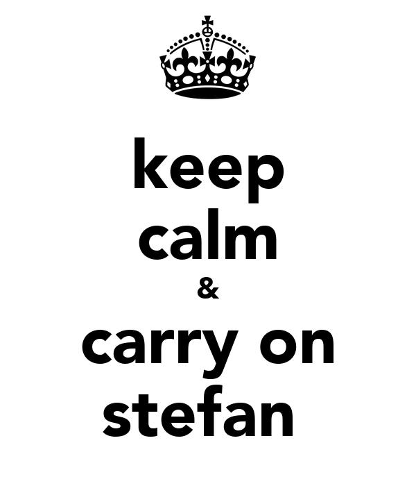 keep calm & carry on stefan