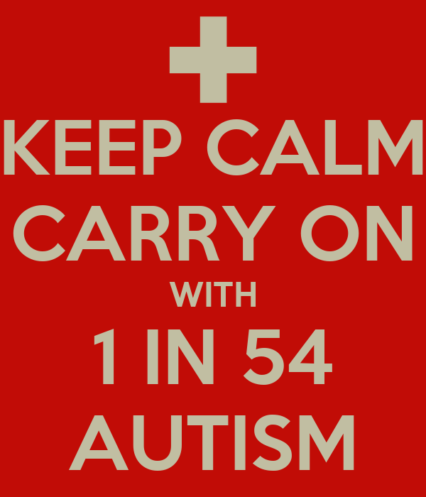 KEEP CALM CARRY ON WITH 1 IN 54 AUTISM