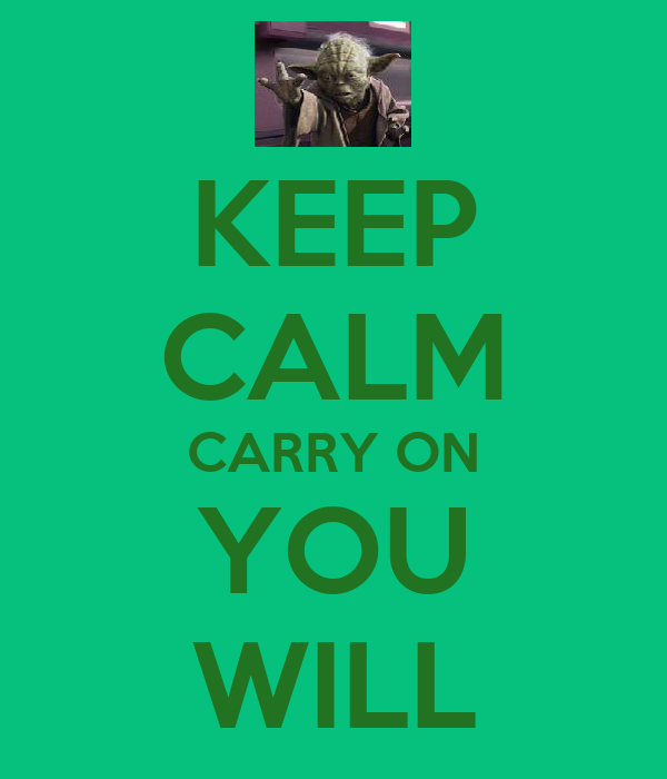 KEEP CALM CARRY ON YOU WILL