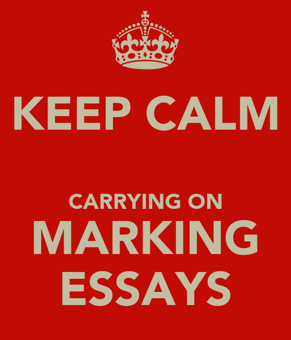 KEEP CALM  CARRYING ON MARKING ESSAYS