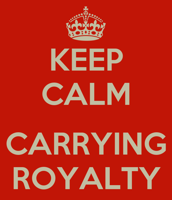 KEEP CALM  CARRYING ROYALTY