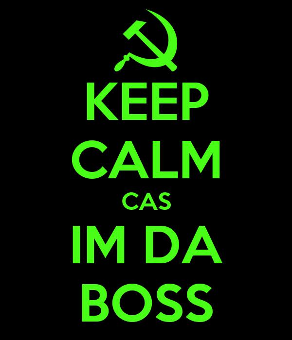 KEEP CALM CAS IM DA BOSS