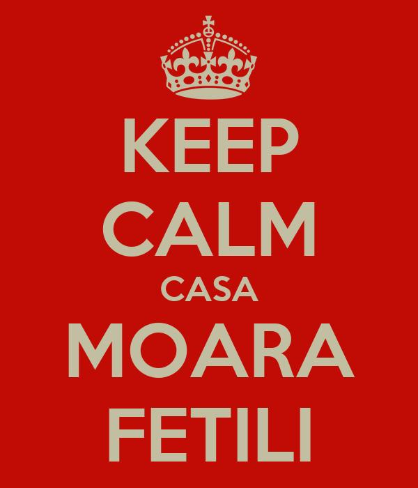 KEEP CALM CASA MOARA FETILI