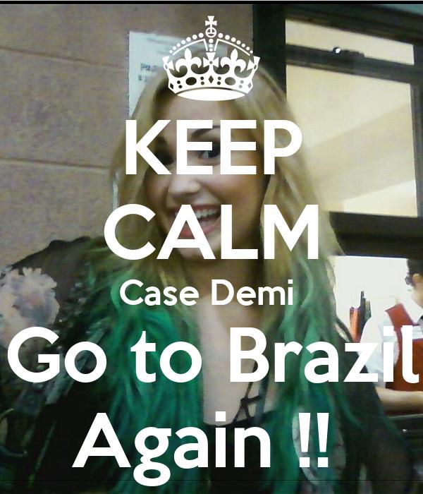 KEEP CALM Case Demi  Go to Brazil Again !!