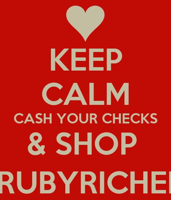 KEEP CALM CASH YOUR CHECKS & SHOP  @RUBYRICHENT