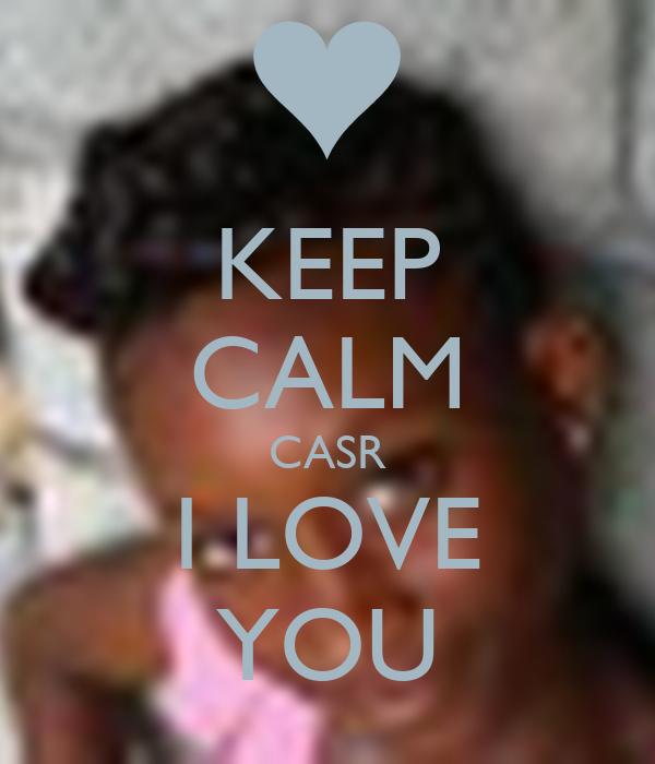 KEEP CALM CASR I LOVE YOU