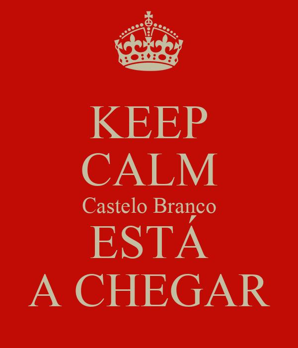 KEEP CALM Castelo Branco ESTÁ A CHEGAR