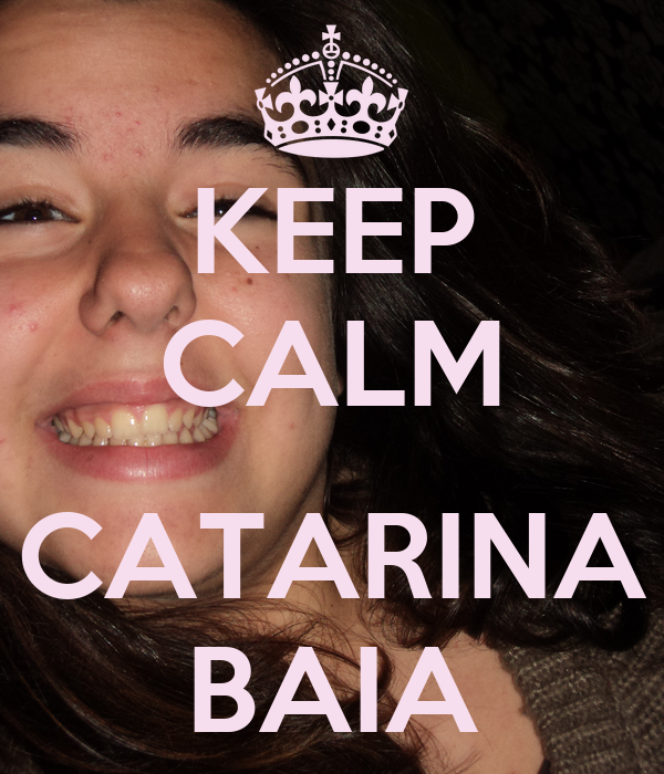 KEEP CALM  CATARINA BAIA