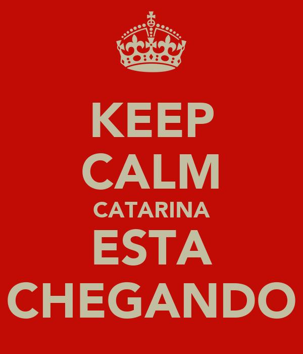KEEP CALM CATARINA ESTA CHEGANDO